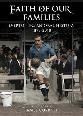 Faith of Our Families: Everton FC, an Oral History (Hardback)