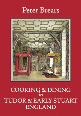 Cooking and Dining in Tudor and Early Stuart England (Hardback)