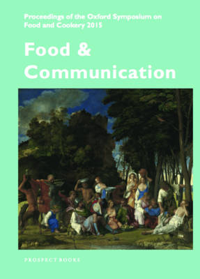 Food and Communication: Proceedings of the Oxford Symposium on Food 2015 (Paperback)