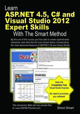 Learn ASP.NET 4.5, C# and Visual Studio 2012 Expert Skills with the Smart Method: Courseware Tutorial for Self-Instruction to Expert Level (Paperback)