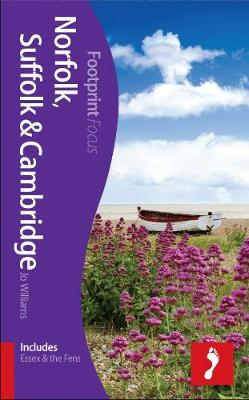 Norfolk, Suffolk & Cambridge Footprint Focus Guide: (Includes Essex & the Fens) - Footprint Focus Guide (Paperback)