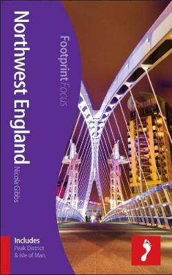 Northwest England Footprint Focus Guide: (Includes Peak District & Isle of Man) - Footprint Focus Guide (Paperback)