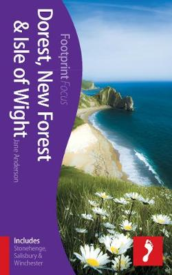 Dorset, New Forest & Isle of Wight Footprint Focus Guide: (Includes Stonehenge, Salisbury & Winchester) - Footprint Focus Guide (Paperback)