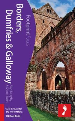 Borders, Dumfries & Galloway Footprint Focus Guide - Footprint Focus Guide (Paperback)