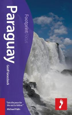 Paraguay Footprint Focus Guide: Includes Asuncion, Ciudad del Este, Iguazu Falls, Jesuit missions - Footprint Focus Guide (Paperback)