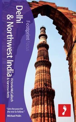 Delhi & Northwest India Footprint Focus Guide: Includes Amritsar, Shimla, Leh, Srinagar, Kullu Valley, Dharamshala - Footprint Focus Guide (Paperback)