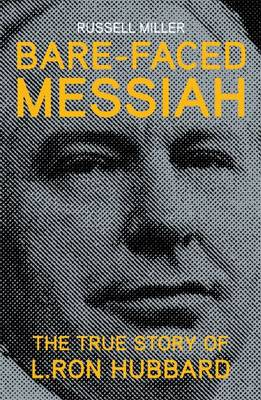 Bare-faced Messiah - the True Story of L. Ron Hubbard (Hardback)