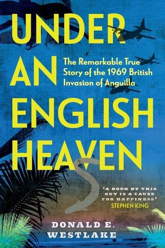 Under an English Heaven: The Remarkable True Story of the 1969 British Invasion of Anguilla (Paperback)