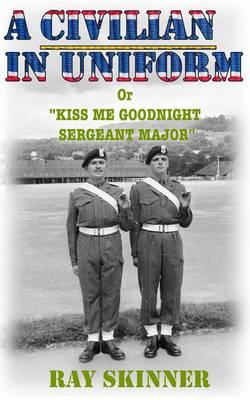 A Civilian in Uniform: Kiss Me Goodnight Sergeant Major (Paperback)