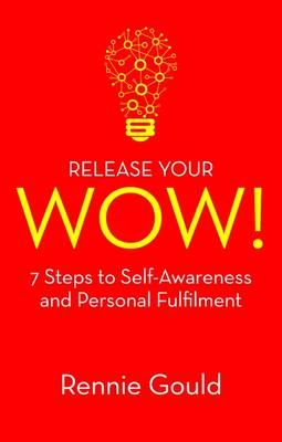 Release Your WOW!: 7 Steps to Self-Awareness and Personal Fulfilment (Paperback)