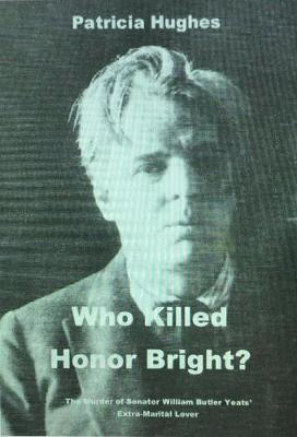 Who Killed Honor Bright?: How William Butler and George Yeats Caused the Fall of the Irish Free State - William Butler Yeats and Honor Bright 3 (Paperback)