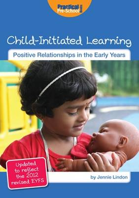 Child-Initiated Learning: Updated to Reflect the 2012 Revised EYFS - Positive Relationships in the Early Years (Paperback)