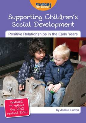 Supporting Children's Social Development: Updated to Reflect the 2012 Revised EYFS - Positive Relationships in the Early Years (Paperback)