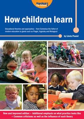 How Children Learn: Educational Theories and Approaches - from Comenius the Father of Modern Education to Giants Such as Piaget, Vygotsky and Malaguzzi - How Children Learn (Paperback)