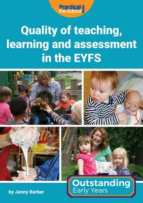 Quality of Teaching, Learning and Assessment in the EYFS - Outstanding Early Years (Paperback)