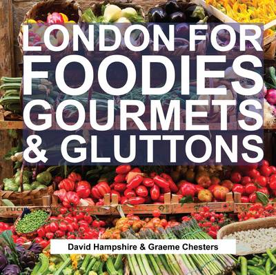 London for Foodies, Gourmets & Gluttons (Hardback)