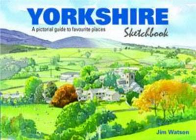 Yorkshire Sketchbook: A Pictorial Guide to Favourite Places - Sketchbooks 6 (Hardback)