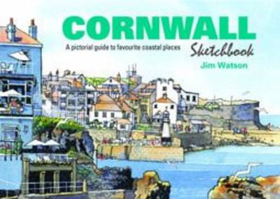 Cornwall Sketchbook: A Pictorial Guide to Favourite Coastal Places - Sketchbooks 4 (Hardback)