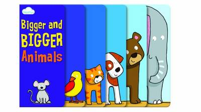 Bigger and Bigger Animals: Layered Page Story Board Book - Bigger and Bigger (Hardback)