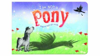I am Not a...Pony: Cased Picture Story Board Book with Magical Pop-Up Ending - I an Note A... 2 (Hardback)