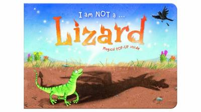 I am Not a...Lizard: Cased Picture Story Board Book with Magical Pop-Up Ending - I an Note A... 1 (Hardback)