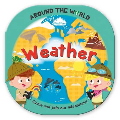 Around the World Weather: Fun Rounded Board Book - Around the World (Hardback)