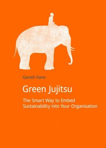 Green Jujitsu: The Smart Way to Embed Sustainability into Your Organization - DoShorts (Paperback)