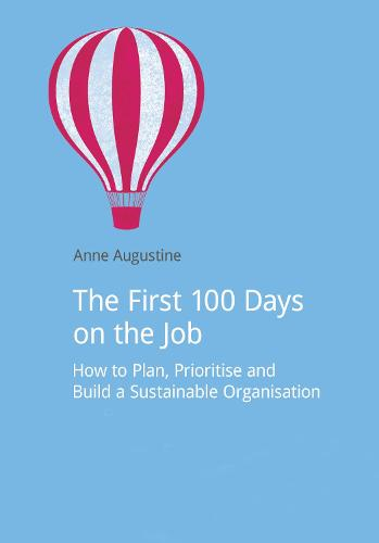 The First 100 Days on the Job: How to plan, prioritize and build a sustainable organisation - DoShorts (Paperback)