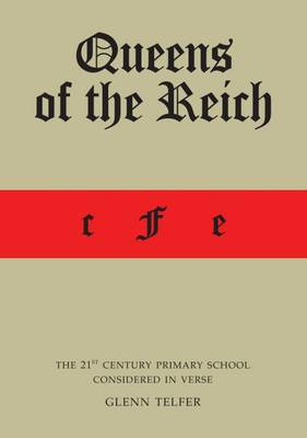 Queens of the Reich: The 21st Century Primary School Considered in Verse (Paperback)