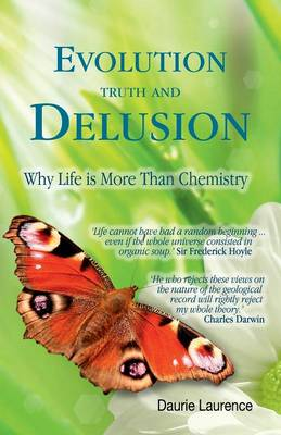 Evolution Truth and Delusion: Why Life is More Than Chemistry (Paperback)