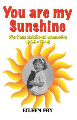 You are my sunshine: wartime childhood memories 1939-1945 (Paperback)