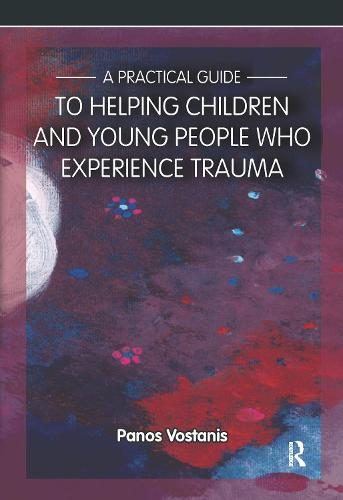 A Practical Guide to Helping Children and Young People Who Experience Trauma: A Practical Guide (Paperback)