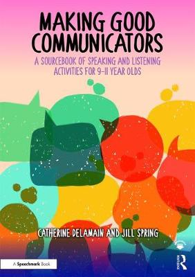 Making Good Communicators: A Sourcebook of Speaking and Listening Activities for 9-11 Year Olds - The Good Communication Pathway (Paperback)