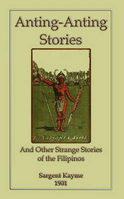 ANTING-ANTING STORIES and Other Strange Tales of the Filipinos (Paperback)