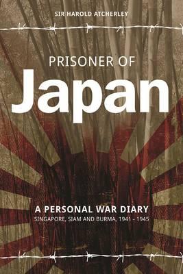 Prisoner of Japan: A Personal War Diary - Singapore, Siam & Burma 1941-1945 (Paperback)