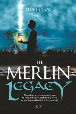 The Merlin Legacy: The Tale of a Young Man Chosen to Fulfil a Magical Destiny in a World Where Dragons Battle the Forces of Evil - The Merlin Adventures (Paperback)