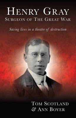 Henry Gray, Surgeon of the Great War: Saving Lives in a Theatre of Destruction (Hardback)