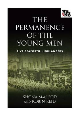 The Permanence of the Young Men: Five Seaforth Highlanders (Paperback)