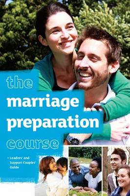 The Marriage Preparation Course Leaders' & Support Couples' Guide - The Marriage Preparation Course