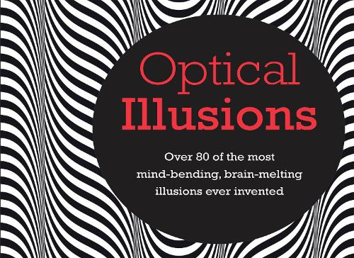 Optical Illusions: Over 80 of the Most Mind-Bending, Brain-Melting Illusions Ever Invented (Hardback)
