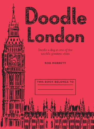 Doodle London: Doodle a Day in One of the Greatest Cities in the World (Paperback)