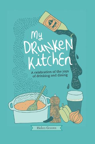 My Drunken Kitchen: A Celebration of the Joys of Drinking and Dining (Hardback)