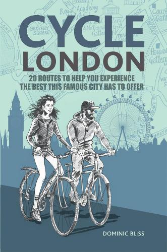 Cycle London: 20 Routes to Help You Experience the Best This Famous City Has to Offer (Paperback)