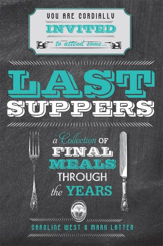 Last Suppers: A Collection of Final Meals Through the Years (Hardback)
