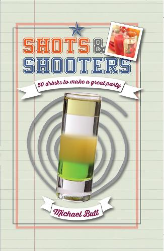 Shots & Shooters: 50 Drinks to Make a Great Party (Hardback)