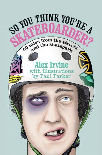 So You Think You're a Skateboarder?: 45 Tales from the Street and the Skatepark (Hardback)