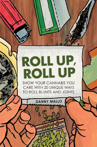 Roll Up, Roll Up: Show Your Cannabis You Care with 20 Unique Ways to Roll Blunts and Joints (Hardback)
