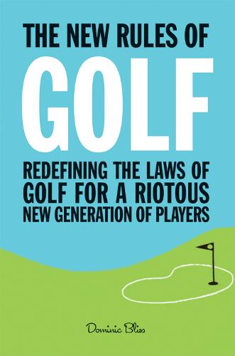 The New Rules of Golf: Redefining the Game for a New Generation of Players (Hardback)