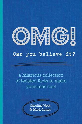 OMG! Can You Believe It?: A Hilarious Collection of Twisted Facts to Make Your Toes Curl (Hardback)