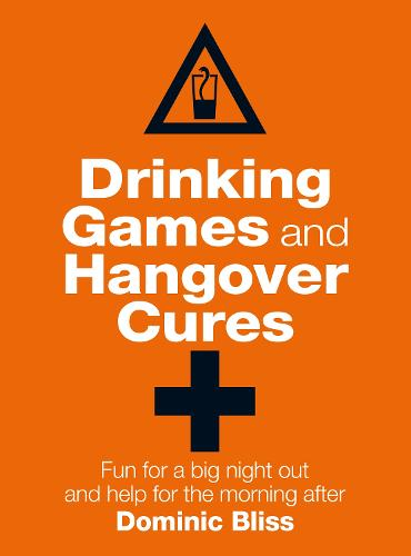 Drinking Games and Hangover Cures: Fun for a Big Night out and Help for the Morning After (Hardback)